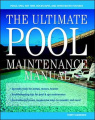 The Ultimate Pool Maintenance Manual: Spas, Pools, Hot Tubs, Rockscapes, and Other Water Features
