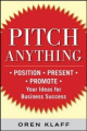 Pitch Anything: Position, Present, and Promote Your Ideas for Business Success