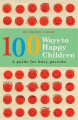 100 Ways to Happy Children: A Guide for Busy Parents
