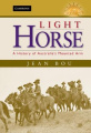 Light Horse: A History of Australia's Mounted Arm (Australian Army History Series)