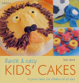 Quick and Easy Kids' Cakes: 50 Great Cakes for Children of All Ages