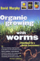 Organic Growing with Worms: A Handbook for a Better Environment