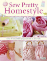 Sew Pretty Homestyle: Over 50 Irresistible Projects to Fall in Love with