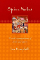 Spice Notes : a Cook's Compendium of Herbs and Spices: A Cook's Compendium of Herbs and Spices