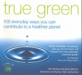 True Green: 100 Everyday Ways for Sustainable Living