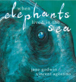 When Elephants Lived in the Sea