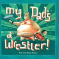 My Dad's a Wrestler!