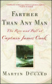 Farther Than Any Man: The Rise and Fall of Captain Cook