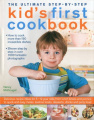 The Ultimate Step-by-step Kid's First Cookbook: Delicious Recipe Ideas for 5-12 Year Olds, from Lunch Boxes and Picnics to Quick and Easy Meals, Teatime Treats, Desserts, Drinks and Party Food