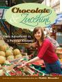 Chocolate & Zucchini  : Daily Adventures in a Parisian Kitchen