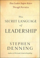 The Secret Language of Leadership: How Leaders Inspire Change Through Narrative (J-B US Non-Franchise Leadership)