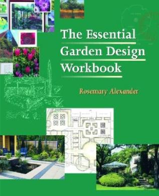 The Essential Garden Design Workbook, Rosemary Alexander ...
