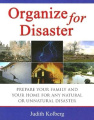 Organize for Disaster: Prepare Your Family and Your Home for Any Natural or Unnatural Disaster