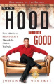From the Hood to Doing Good: From Adversity to Prosperity Through the Choices You Make