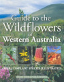Guide to the Wildflowers of Western Australia: Over 1150 Plant Species Illustrated