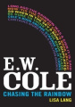 E.W. Cole: Chasing the Rainbow