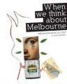 When We Think About Melbourne: The Imagination of a City