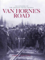 Van Horne's Road: The Building of the Canadian Pacific Railway