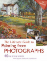 The Ultimate Guide to Painting from Photographs: 40 Step-by-Step Projects