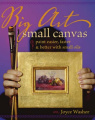 Big Art Small Canvas: Paint Easier, Faster and Better with Small Oils