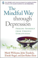 The Mindful Way Through Depression: Freeing Yourself from Chronic Unhappiness: Guided Meditation Practices for the Mindful Way Through Depression