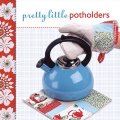 Pretty Little Potholders (Pretty Little Series)