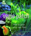Vegie Patch: How to Grow Your Own Food