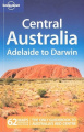 Central Australia - Adelaide to Darwin (Lonely Planet Country & Regional Guides)