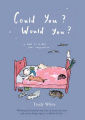 Could You? Would You?