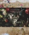 Velvet Pears: Gardening by the Seasons at Foxglove Spires