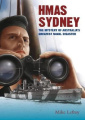 HMAS Sydney: The Mystery of Australia's Greatest Naval Disaster