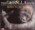 The Gorilla Book: Born to be Wild (Wild Planet)