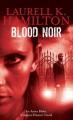 Blood Noir by Laurell K. Hamilton (Anita Blake, Vampire Hunter, Book 16)