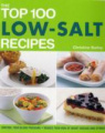 The Top 100 Low-Salt Recipes: Control Your Blood Pressure and Reduce Your Risk of Heart Disease and Stroke (The Top 100)