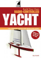 Build Your Own Radio Controlled Yacht: The Complete Step-by-step Modelling Guide