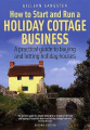 How to Start and Run a Holiday Cottage Business: A Practical Guide to Buying and Letting Holiday Houses