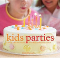Kids Parties: Creative Ideas & Recipes for Making Celebrations Special