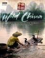 Wild China: The Hidden Wonders of the World's Most Enigmatic Land