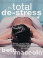 Total De-stress Plan: A Lifestyle Action Plan for Reducing Anxiety and Enhancing Relaxation