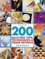 200 Quilting Tips, Techniques and Trade Secrets