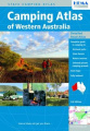 Camping Atlas of Western Australia: Complete Guide to Camping in National Parks, State Forests, Nature Reserves, Selected Private Camping Grounds