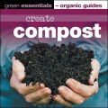 Create Compost: Green Essentials - Organic Guides