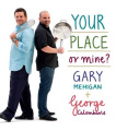 Your Place or Mine? by Gary Mehigan and George Calombaris