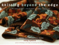 Knitting Beyond the Edge: Cuffs and Collars * Necklines * Hems * Closures - The Essential Collection of Decorative Finishes