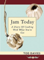 Jam Today: A Diary of Cooking with What You've Got