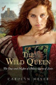 The Wild Queen: The Days and Nights of Mary, Queen of Scots (Young Royals Books (Hardcover))