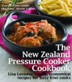 The New Zealand Pressure Cooker Cookbook: Lisa Loveday's Tasty, Economical Recipes for Busy Kiwi Cooks