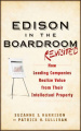 Edison in the Boardroom Revisited: How Leading Companies Realize Value from Their Intellectual Property (Intellectual Property - General, Law, Accounting & Finance, Management, Licensing, Special Topics)