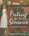 Eating for the Seasons By Janella Purcell