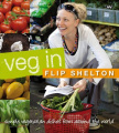 Veg In: Simple Vegetarian Dishes from Around the World